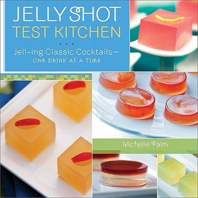 Jelly Shot Test Kitchen By Palm, Michelle/ Webster, Amy