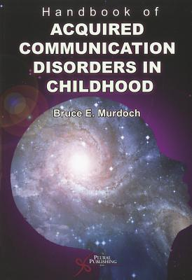 Handbook of Acquired Communication Disorders in Childhood By Murdoch, Bruce E./ Docking, Kimberly